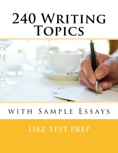9781484920565: 240 Writing Topics: with Sample Essays (120 Writing Topics)
