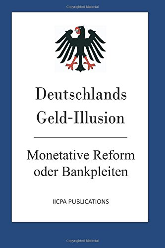 9781484920572: Deutschlands Geld-Illusion: Monetative Reform oder Bankpleiten
