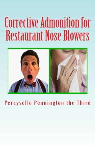 9781484920640: Corrective Admonition for Restaurant Nose Blowers: Countering Patrons Who are Rude with Their Sinuses in Eateries