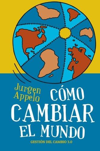 9781484923283: Cómo cambiar el mundo: Gestión del cambio 3.0 (Spanish Edition)
