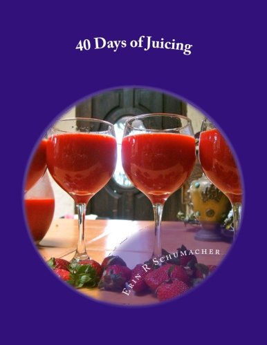 9781484925027: 40 Days of Juicing: A Quick and Tasty Way to Weight-Loss, Detox, & Vibrant Health!