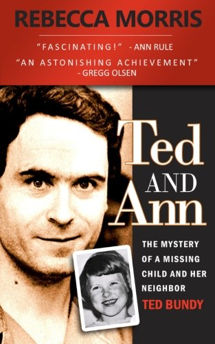 9781484925089: Ted and Ann - The Mystery of a Missing Child and Her Neighbor Ted Bundy