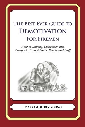 9781484925188: The Best Ever Guide to Demotivation for Firemen: How To Dismay, Dishearten and Disappoint Your Friends, Family and Staff