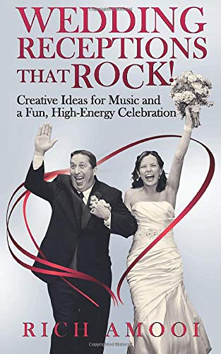 Wedding Receptions That Rock: Creative Ideas for Music and a Fun, High-Energy Celebration: Rich ...
