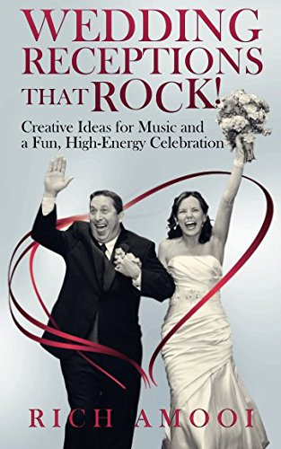 Wedding Receptions That Rock: Creative Ideas for Music and a Fun, High-Energy Celebration: Amooi, ...