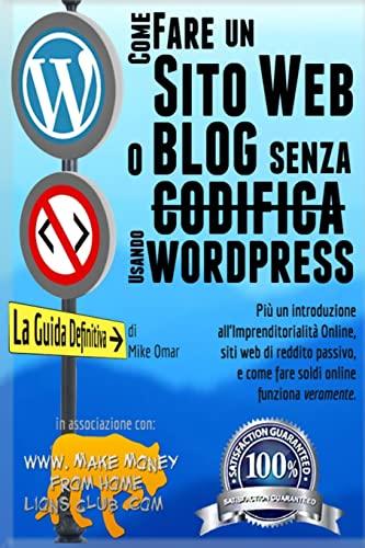 9781484928363: Come Creare un Sito Web o Blog con WordPress Senza Codifica: Inoltre una introduzione all'imprenditorialità online, siti web di reddito passivo, e ... MONEY FROM HOME LIONS CLUB (Italian Edition)