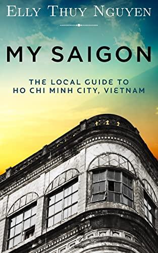 9781484929117: My Saigon: The Local Guide to Ho Chi Minh City, Vietnam (Volume 1)