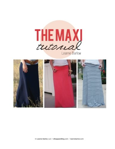 9781484933701: The Maxi Tutorial: A Begining Sewers Guide to Creating a Custom Maxi Skirt