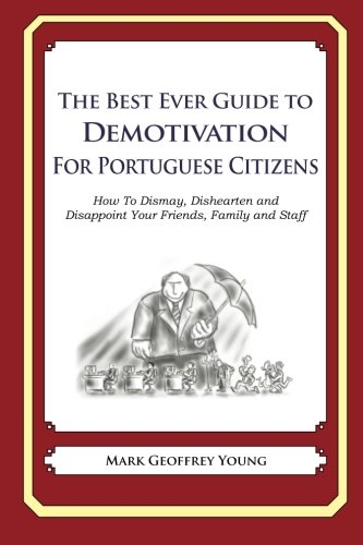 9781484936146: The Best Ever Guide to Demotivation for Portuguese Citizens: How To Dismay, Dishearten and Disappoint Your Friends, Family and Staff