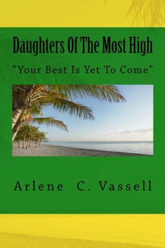 9781484936368: Daughters Of The Most High: Your Best Is Yet To Come