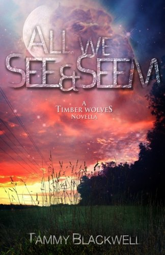 9781484936771: All We See & Seem: A Timber Wolves Novella