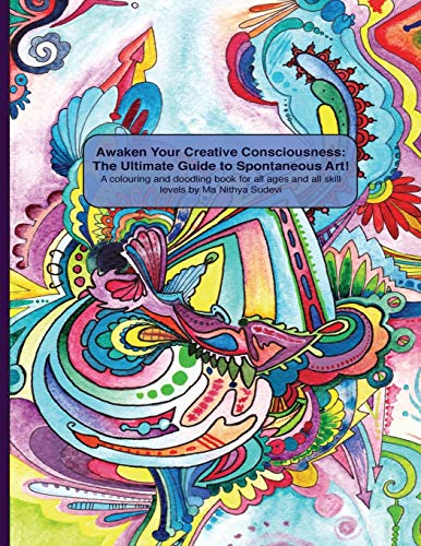 9781484939567: Awaken Your Creative Consciousness: The Ultimate Guide to Spontaneous Art!: A colouring and doodling book for all ages and all skill levels.