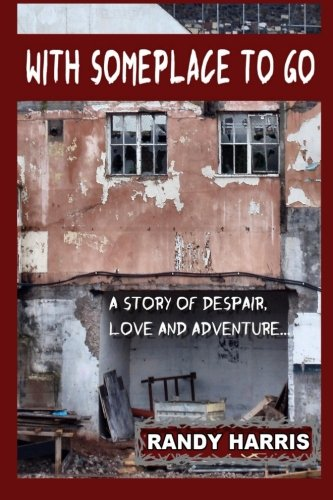 9781484939611: With Someplace To Go: A Story of Love, Despair and Adventure