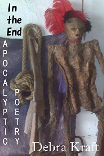 In the End: Apocalyptic Poetry: Debra Kraft