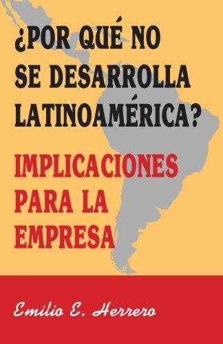 Por qué no se desarrolla Latinoamérica?: Implicaciones para la empresa (Spanish ...