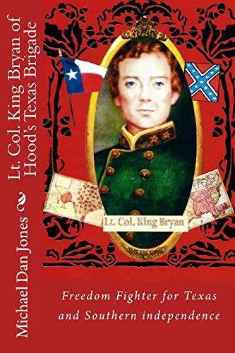 9781484948057: Lt. Col. King Bryan of Hood's Texas Brigade