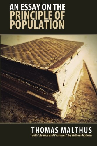 9781484948644: An Essay on the Principles on the Population: 1798 First Edition -- with William Godwin's Essay Of Avarice and Profusion.