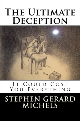 9781484949955: The Ultimate Deception: It Could Cost You Everything