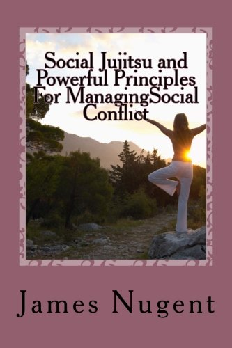 Social Jujitsu and Powerful Principles For ManagingSocial: Nugent Jr, Mr