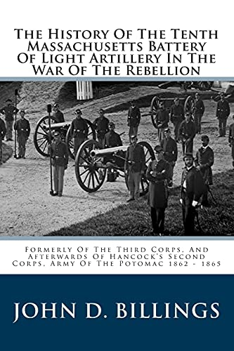 9781484953440: The History Of The Tenth Massachusetts Battery Of Light Artillery In The War Of The Rebellion: Formerly Of The Third Corps, And Afterwards Of Hancock's Second Corps, Army Of The Potomac 1862 - 1865