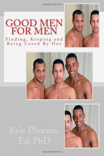 9781484953808: Good Men For Men: Finding, Keeping and Being Loved By One (Kyle Phoenix Presents)