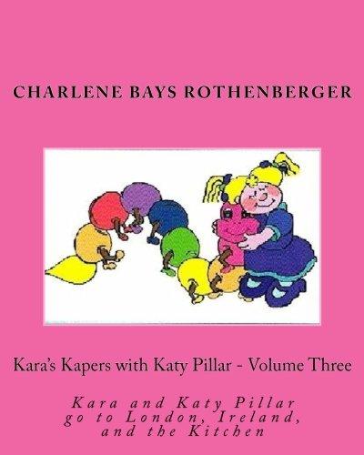 Kara's Kapers with Katy Pillar - Volume: Rothenberger, Ms Charlene