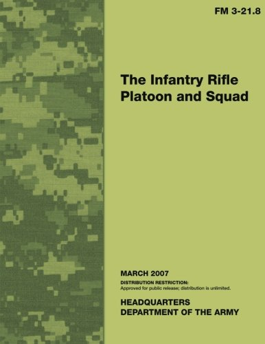 9781484961971: The Infantry Rifle Platoon and Squad: Field Manual No. 3-21.8