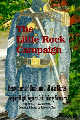 The Little Rock Campaign: Henry Harrison Brabham Civil War Diaries Company H 77th Regimant Ohio I...