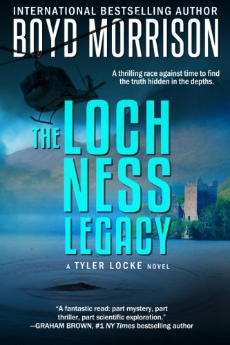The Loch Ness Legacy: Tyler Locke 4 (An International Thriller): Boyd Morrison