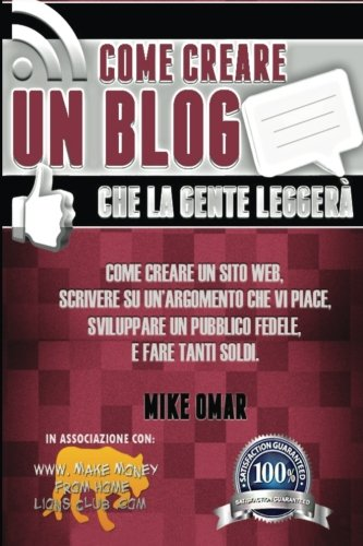 9781484966532: Come Creare un Blog che la Gente Leggera: Come creare un sito web, scrivere su un'argomento che vi piace, sviluppare un pubblico fedele, e fare tanti ... MONEY FROM HOME LIONS CLUB) (Italian Edition)