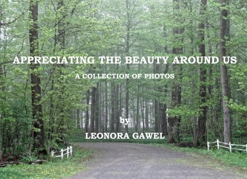 9781484966709: Appreciating The Beauty Around Us: Collection of Photos by Leonora Gawel