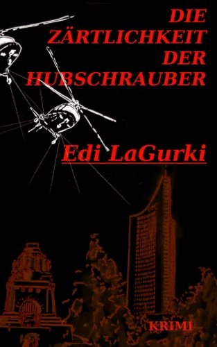9781484969687: Die Zärtlichkeit der Hubschrauber