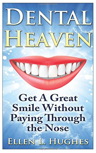 9781484971468: Dental Heaven: How To Have A Great Smile and Healthy Mouth Without Paying Through The Nose