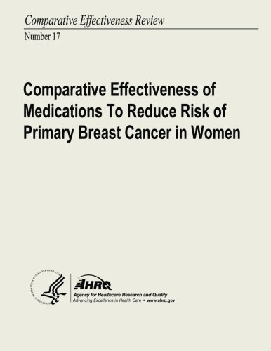9781484974704: Comparative Effectiveness of Medications to Reduce Risk of Primary Breast Cancer in Women: Comparative Effectiveness Review Number 17
