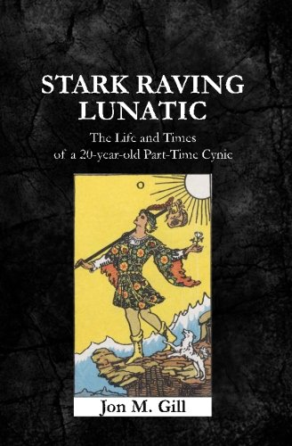 9781484977569: Stark Raving Lunatic: The Life and Times of a 20-year-old Part-Time Cynic