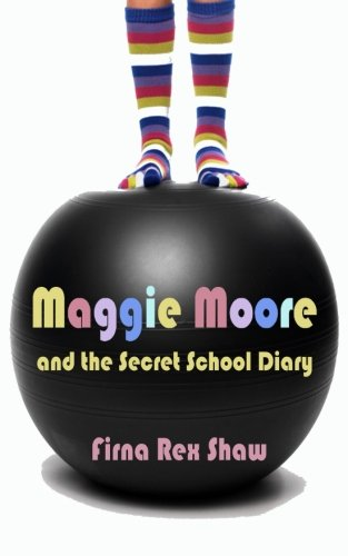9781484977828: Maggie Moore and the Secret School Diary: (a children's book for ages 8, 9, 10, 11, 12)