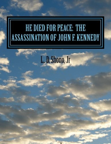 9781484980538: He Died For Peace: The Assassination of John F. Kennedy