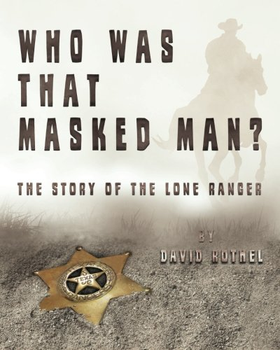 9781484980774: Who Was That Masked Man? The Story of the Lone Ranger
