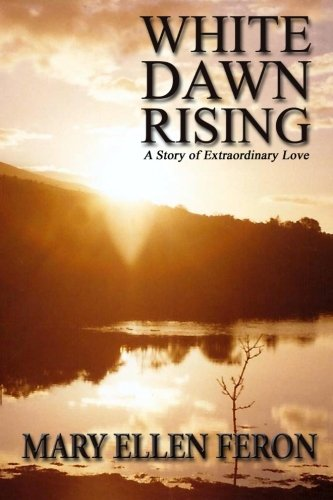 9781484982488: White Dawn Rising: A Story of Extraordinary Love
