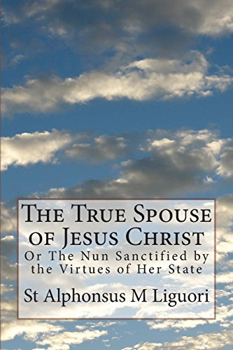 9781484984192: The True Spouse of Jesus Christ: Or The Nun Sanctified by the Virtues of Her State (Volume 1)
