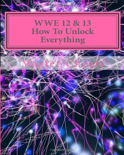 9781484985991: WWE 12 & 13 How To Unlock Everything: PS3/360