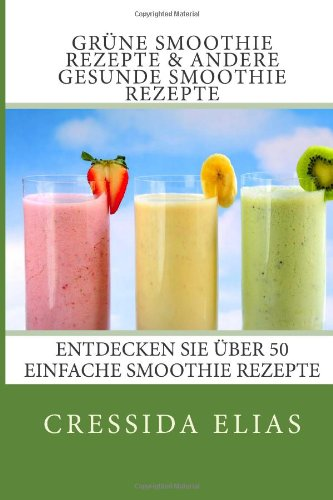 9781484986905: Grune Smoothie  Rezepte & andere  Gesunde Smoothie Rezepte: Entdecken Sie uber 50 Einfache Smoothie Rezepte - Fruhstuck Smoothies, grune Smoothies, ... Smoothies und Frucht-Smoothie Rezepte