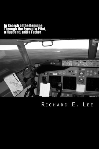 9781484986912: In Search of the Genuine Through the Eyes of a Pilot, a Husband, and a Father