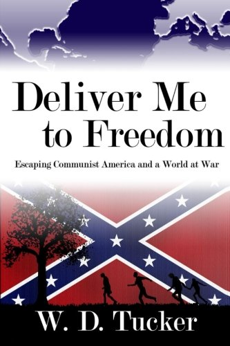 Deliver Me to Freedom: Escaping Communist America And a World at War: Tucker, W D