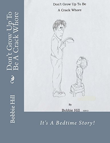 9781484991558: Don't Grow Up To Be A Crack Whore: Volume 1 (Now go to bed, damn it!)