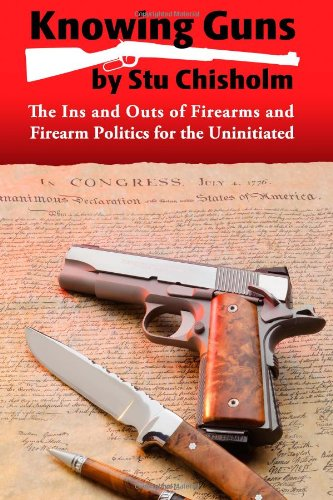 9781484992623: Knowing Guns: The Ins and Outs of Firearms and Firearm Politics for the Uninitiated