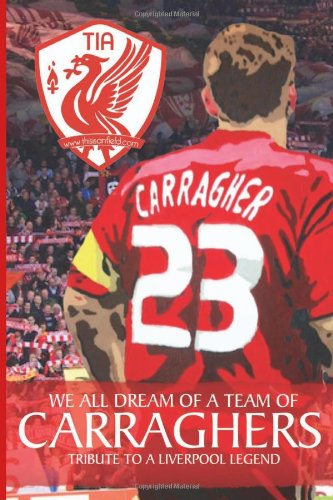 9781484992661: We All Dream Of A Team Of Carraghers: Tribute To A Liverpool Legend