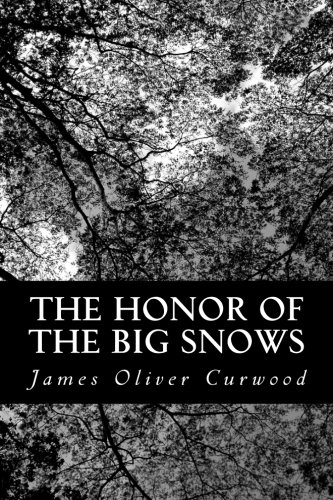 The Honor of the Big Snows (9781484993002) by James Oliver Curwood
