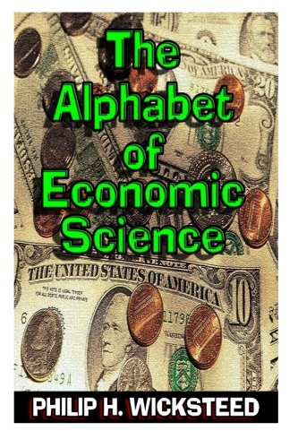 The Alphabet of Economic Science: Wicksteed, Philip H.