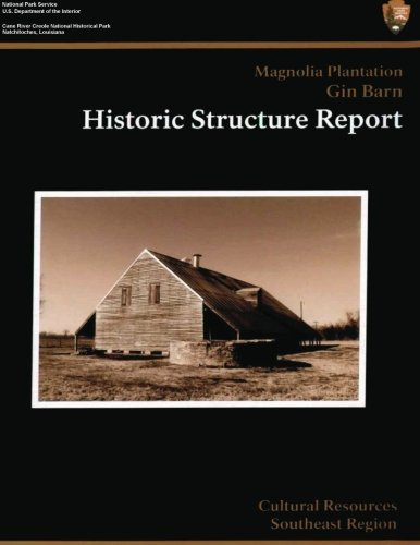 9781484994184: Cane River Creole National Historical Park Magnolia Plantation Gin Barn: Historic Structure Report
